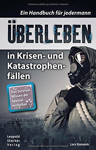 Neu erschienen und zum Lesen empfohlen: Überleben in Krisen- und Katastrophenfällen von Lars Konarek, erschienen im Leopold Stocker Verlag zum Preis von 24,95 Euro